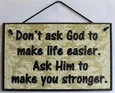 Faith Sign 5x8 Don't Ask God To Make Life Easier Ask Him Make You Stronger Jesus