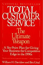 Total Customer Service: The Ultimate Weapon: A Six Point Plan for Giving Your Co