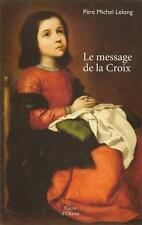LE MESSAGE DE LA CROIX - PERE MICHEL LELONG - RELIGION - CHRISTIANISME  - 30 %