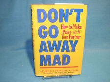 Don't Go Away Mad : How to Make Peace with Your Partner by James L. Creighton (1