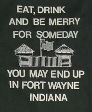 Fort Wayne Indiana shirt - Eat, Drink And Be Merry - Size Xl