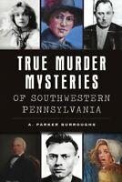 True Murder Mysteries of Southwestern Pennsylvania, Paperback by Burroughs, A...