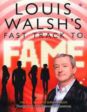 Louis Walsh's Fast Track to Fame by Louis Walsh (Hardback, 2007)