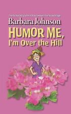 Humor Me, I'm over the Hill by Barbara Johnson (2009, Paperback)