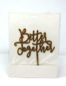 """""""Better Together"""" Cake Topper Wedding, Anniversary,  Gold With Glitter New"""