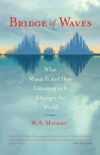 Bridge of Waves: What Music Is and How Listening to It Changes the World by Mat