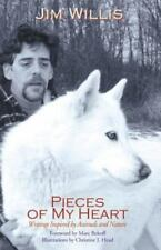 Pieces of My Heart : Writings Inspired by Animals and Nature by Jim Willis...
