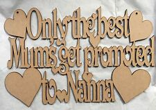 10x Only The Best Mums Get Promoted To Nanna Laser Cut Mdf Plaque 300x200mm Wood