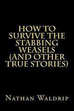 How to Survive the Stabbing Weasels and Other True Stories by Nathan Waldrip.