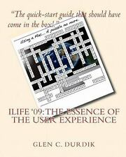ILIFE '09: the Essence of the User Experience by Glen C. Durdik (2009,...