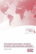 Space-Based Solar Power : A Technical, Economic, and Operational Assessment...