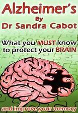 Alzheimer's: What You Must Know to Protect Your Brain by Sandra Cabot (Paperback