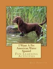 I Want a Pet American Water Spaniel : Fun Learning Activities by Gail Forsyth.