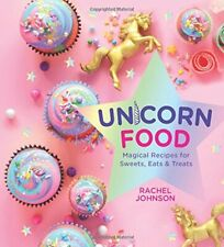 Unicorn Food: Magical Recipes for Sweets  Eats and Treats New Hardcover Book