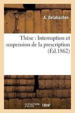 These : Interruption et Suspension de la Prescription by Delahaches-A (2016,...