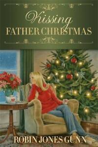 Kissing Father Christmas : A Novel by Robin Jones Gunn
