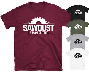 Sawdust Is A Man Glitter Woodworking Funny Slogan T-shirt Birthday Tee Men's Top