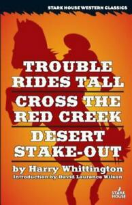 Trouble Rides Tall / Cross the Red Creek / Desert Stake-Out by Harry Whittington