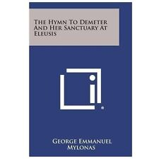 The Hymn to Demeter and Her Sanctuary at Eleusis by George Emmanuel Mylonas...