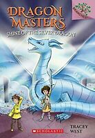 Shine of the Silver Dragon: A Branches Book [Dragon Masters #11] , West, Tracey