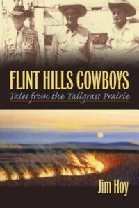 Flint Hills Cowboys : Tales from the Tallgrass Prairie by Jim Hoy