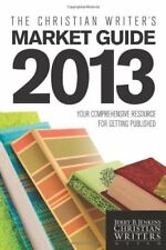 The Christian Writers Market Guide 2013: Your Com