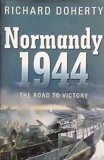 Normandy 1944, The Road to Victory, Hardback, Richard Doherty - Used