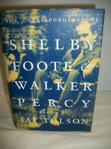 The Correspondence of Shelby Foote & Walker Percy Edited by Jay Tolson, HC, DJ,