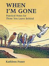 When I'm Gone: Practical Notes for Those You Leave Behind, Fraser, Kathleen, Goo