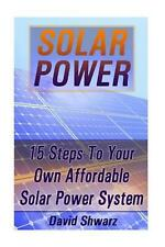 Solar Power: 15 Steps to Your Own Affordable Solar Power System: (Energy Indepen
