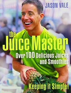 THE JUICE MASTER KEEPING IT SIMPLE: OVER 100 DELICIOUS JUICES A... by Jason Vale