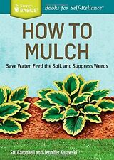 How to Mulch: Save Water, Feed the Soil, and Suppr