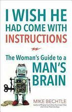 I Wish He Had Come with Instructions : The Woman's Guide to a Man's Brain by...