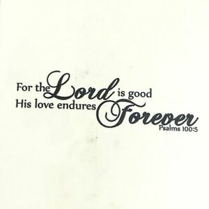 Vinyl Lettering Wall Art - The Lord Is Good His Love Endures Forever - 16 X 47