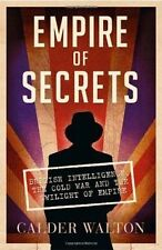 Empire of Secrets: British Intelligence, the Cold War and the Twilight of...