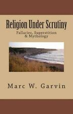 Religion under Scrutiny : Fallacies, Superstition and Mythology by Marc.
