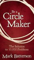 Be a Circle Maker: The Solution to 10,000 Problems by Mark Batterson