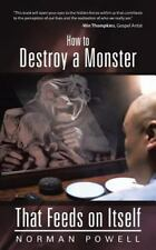How to Destroy a Monster That Feeds on Itself by Norman Powell (2013, Paperback)