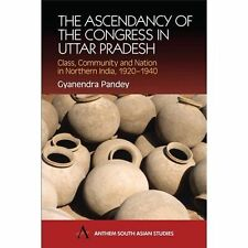 The Ascendancy of the Congress in Uttar Pradesh: Class, Community and Nation in