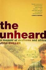 The Unheard: A Memoir Of Deafness And Africa: By Josh Swiller