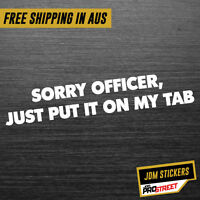 SORRY OFFICER JUST PUT IT ON MY TAB JDM CAR STICKER DECAL Drift Turbo Euro Fa...