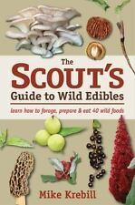The Scout's Guide to Wild Edibles : Learn How to Find, Identify and Eat 40...