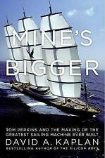 Mine's Bigger: Tom Perkins and the Making of the Greatest Sailing Machine Ever B