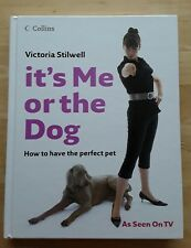 Victoria Stilwell,  IT'S ME OR THE DOG. how to have the perfect pet. Pre-owned.