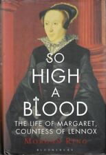 So High a Blood: The Life of Margaret, Countess of Lennox : Morgan Ring