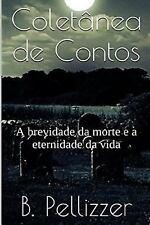 Coletânea de Contos : A Eternidade Da Vida. a Brevidade Da Morte by B....