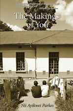 The Makings of You,Nii Ayikwei Parkes,New Book mon0000094581