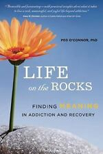 Life on the Rocks : Finding Meaning in Addiction Recovery by Peg O'Connor...