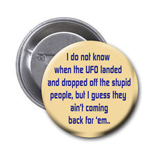 1.5  Inch Pin with Humerous Phrase, I do not know when the UFO landed...