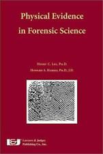 Physical Evidence in Forensic Science by Howard A. Harris and Henry C. Lee...
